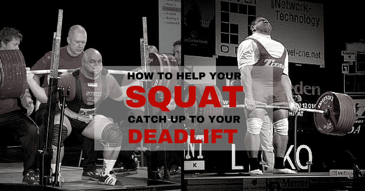 HOW TO HELP YOUR SQUAT CATCH UP TO YOUR DEADLIFT